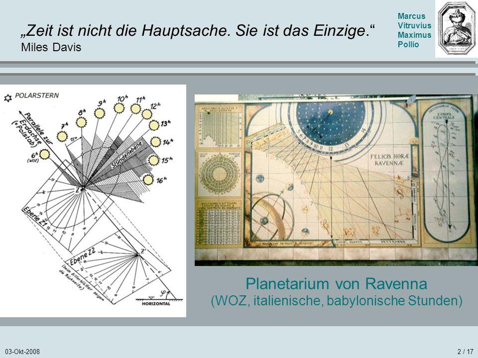 03-Okt-20082 / 17 Zeit ist nicht die Hauptsache. Sie ist das Einzige. Miles Davis Marcus Vitruvius Maximus Pollio Planetarium von Ravenna (WOZ, italie