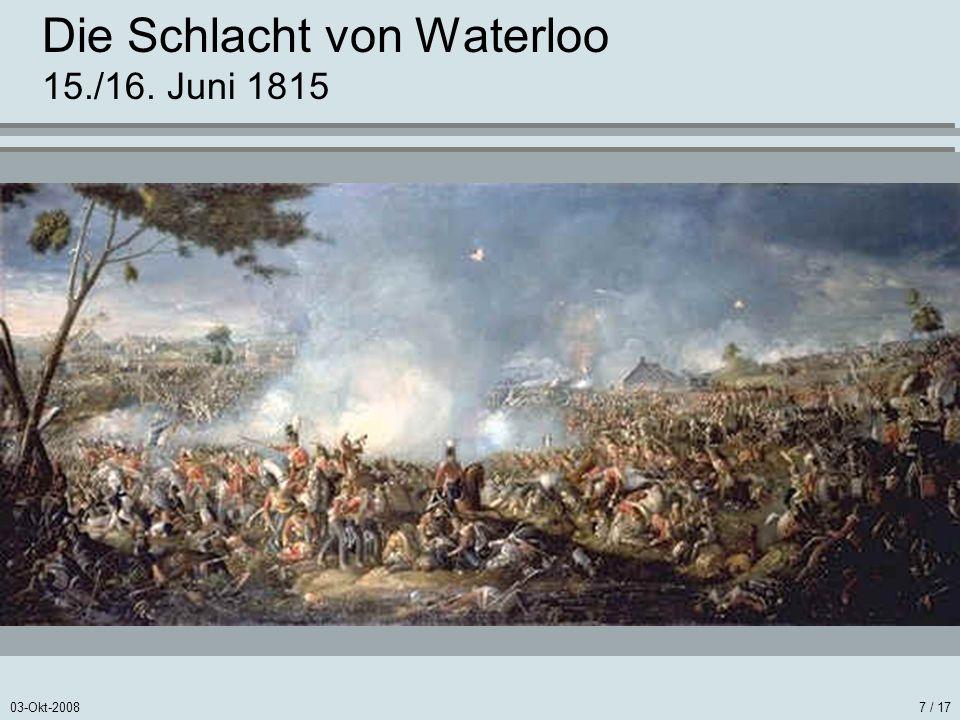03-Okt-20087 / 17 Die Schlacht von Waterloo 15./16. Juni 1815