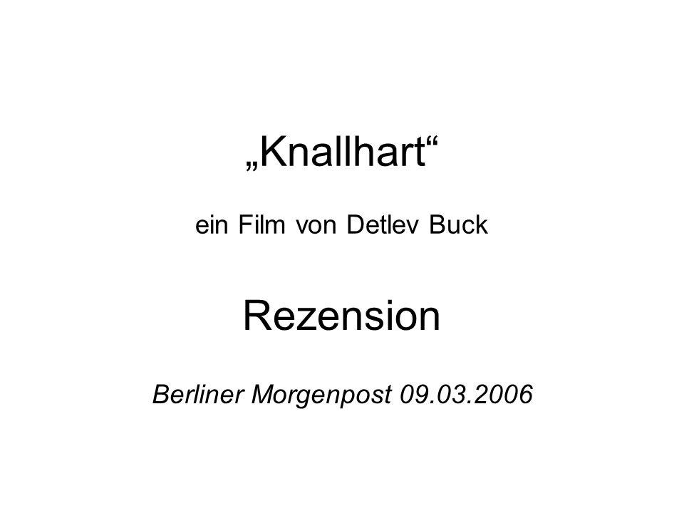 Knallhart ein Film von Detlev Buck Rezension Berliner Morgenpost 09.03.2006