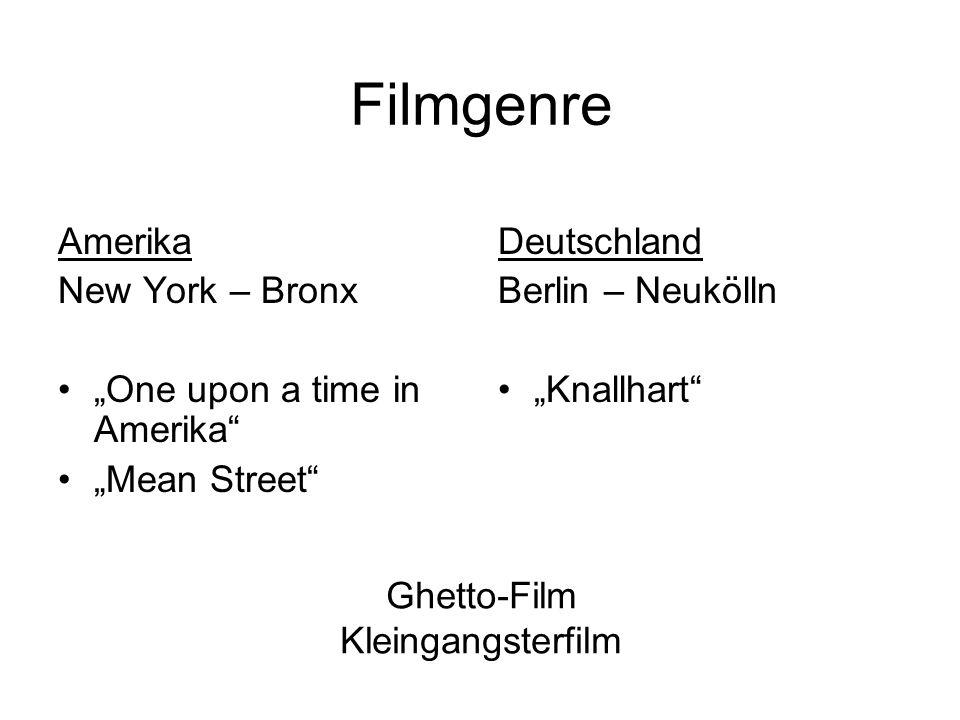 Ghetto-Film Kleingangsterfilm Amerika New York – Bronx One upon a time in Amerika Mean Street Deutschland Berlin – Neukölln Knallhart Filmgenre