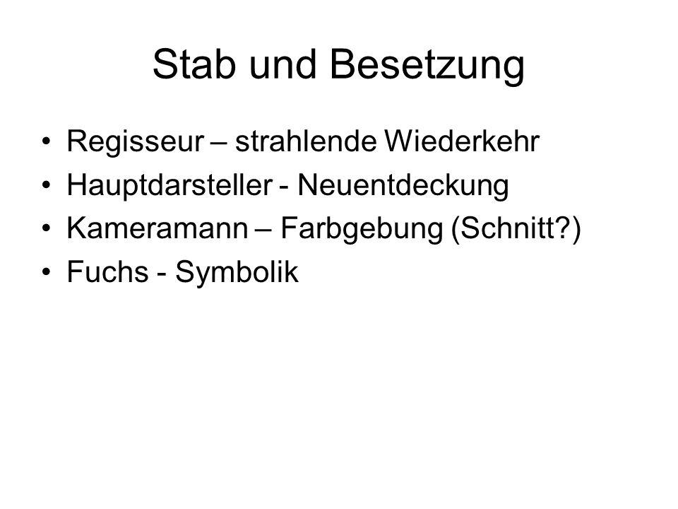 Stab und Besetzung Regisseur – strahlende Wiederkehr Hauptdarsteller - Neuentdeckung Kameramann – Farbgebung (Schnitt?) Fuchs - Symbolik