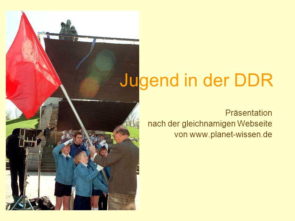 Jugend in der DDR Präsentation nach der gleichnamigen Webseite von www.planet-wissen.de