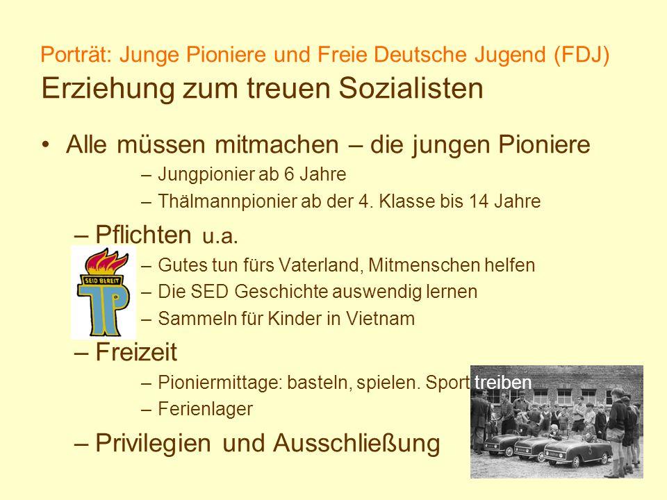 Porträt: Junge Pioniere und Freie Deutsche Jugend (FDJ) Erziehung zum treuen Sozialisten Alle müssen mitmachen – die jungen Pioniere –Jungpionier ab 6