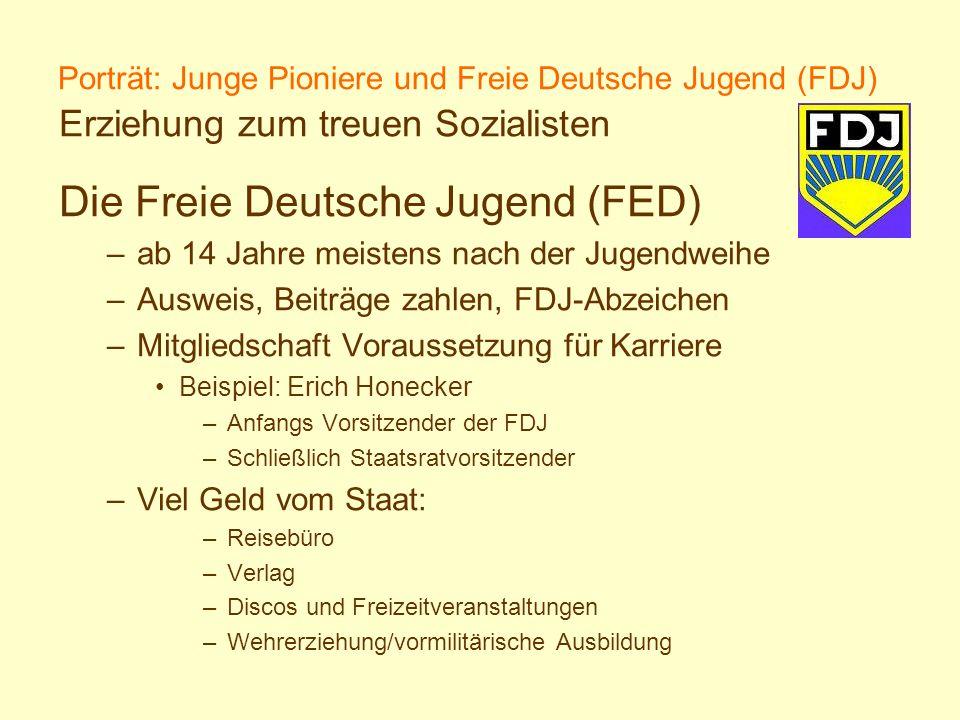 Porträt: Junge Pioniere und Freie Deutsche Jugend (FDJ) Erziehung zum treuen Sozialisten Die Freie Deutsche Jugend (FED) –ab 14 Jahre meistens nach de