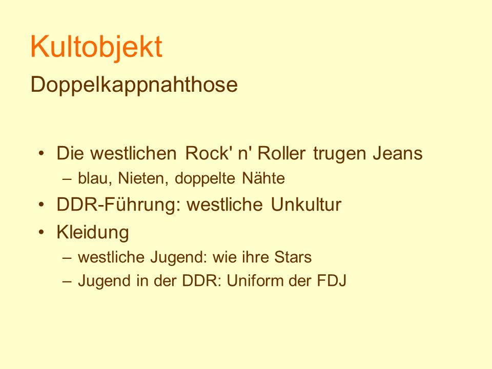 Kultobjekt Die westlichen Rock' n' Roller trugen Jeans –blau, Nieten, doppelte Nähte DDR-Führung: westliche Unkultur Kleidung –westliche Jugend: wie i