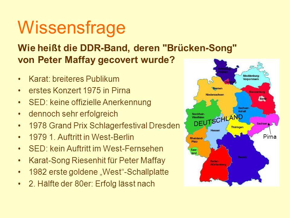 Wissensfrage Karat: breiteres Publikum erstes Konzert 1975 in Pirna SED: keine offizielle Anerkennung dennoch sehr erfolgreich 1978 Grand Prix Schlage