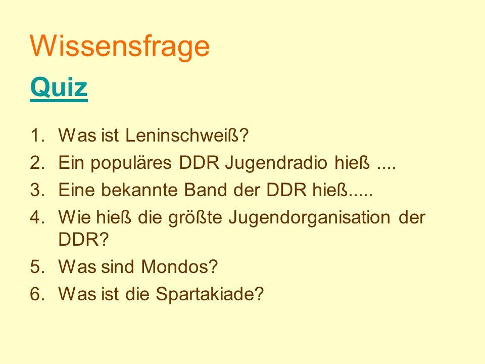 Wissensfrage 1.Was ist Leninschweiß? 2.Ein populäres DDR Jugendradio hieß.... 3.Eine bekannte Band der DDR hieß..... 4.Wie hieß die größte Jugendorgan