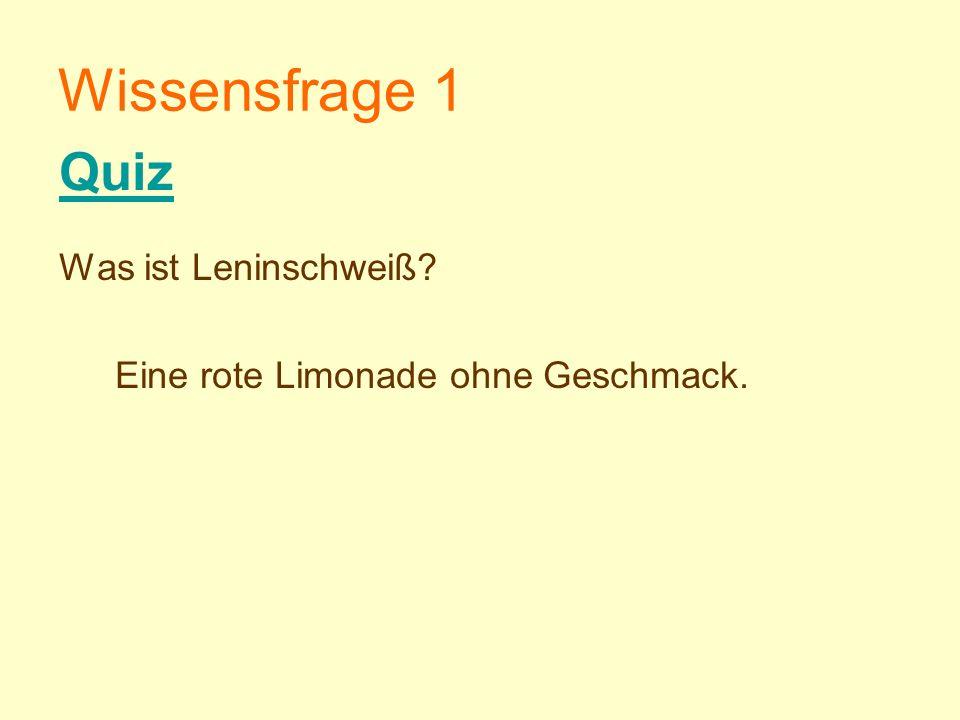 Wissensfrage 1 Was ist Leninschweiß? Eine rote Limonade ohne Geschmack. Quiz