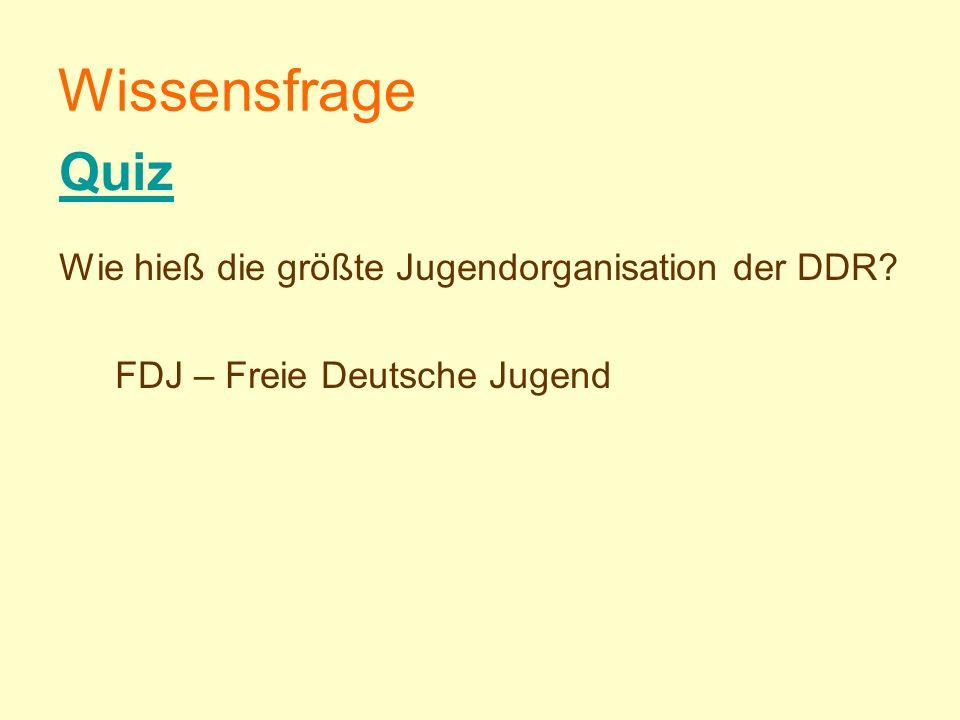 Wissensfrage Wie hieß die größte Jugendorganisation der DDR? FDJ – Freie Deutsche Jugend Quiz
