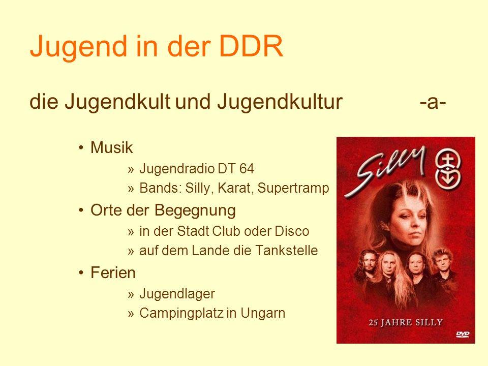 Jugend in der DDR die Jugendkult und Jugendkultur -a- Musik »Jugendradio DT 64 »Bands: Silly, Karat, Supertramp Orte der Begegnung »in der Stadt Club