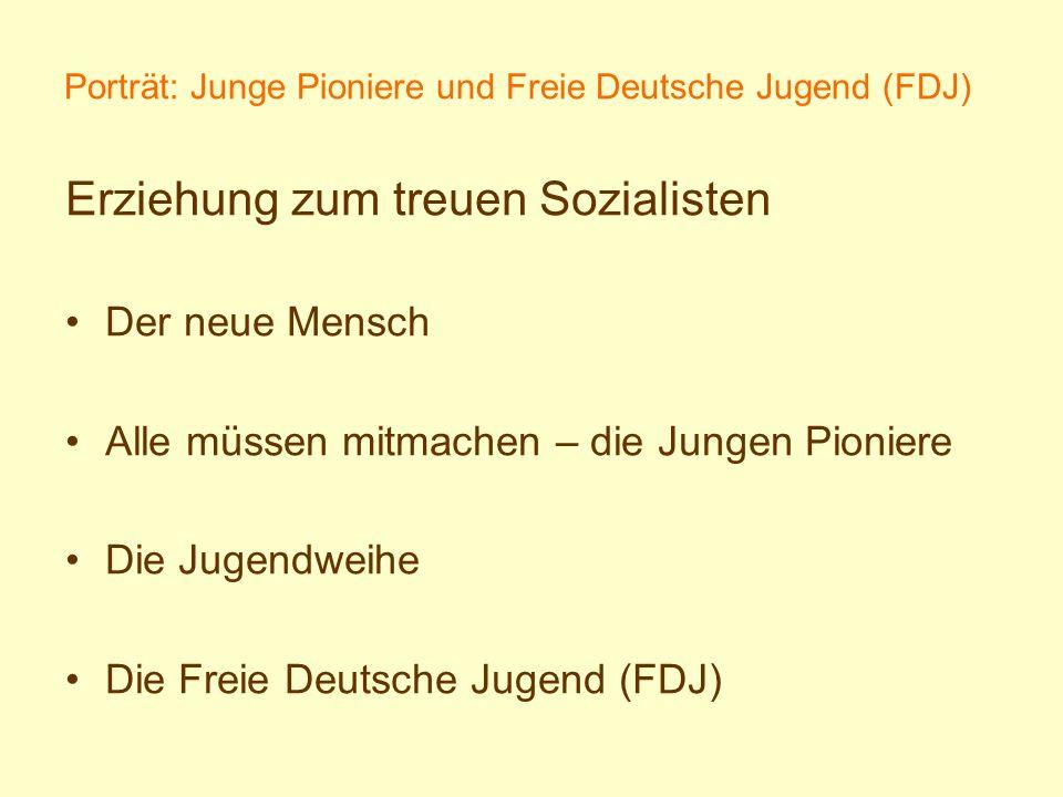 Porträt: Junge Pioniere und Freie Deutsche Jugend (FDJ) Erziehung zum treuen Sozialisten Der neue Mensch Alle müssen mitmachen – die Jungen Pioniere D