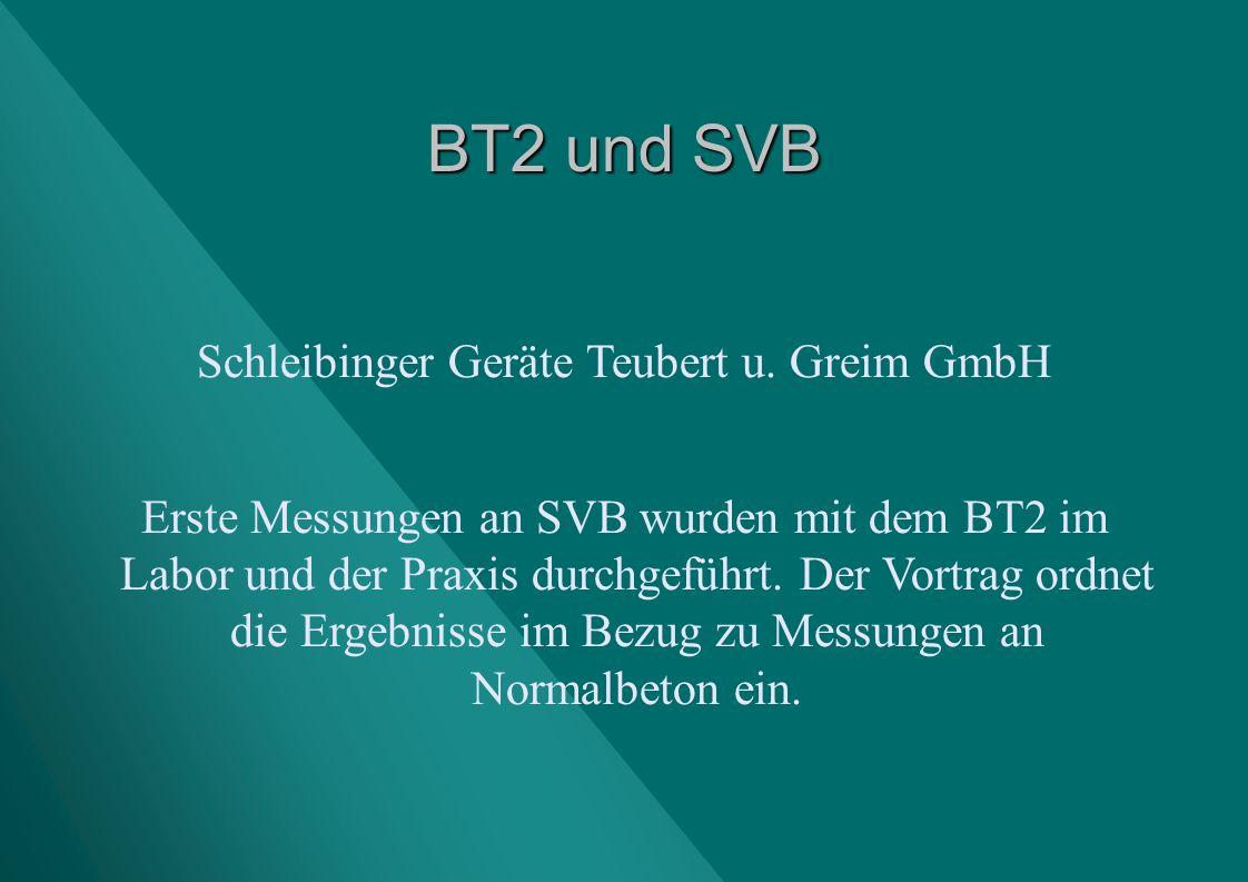 BT2 und SVB Schleibinger Geräte Teubert u. Greim GmbH Erste Messungen an SVB wurden mit dem BT2 im Labor und der Praxis durchgeführt. Der Vortrag ordn