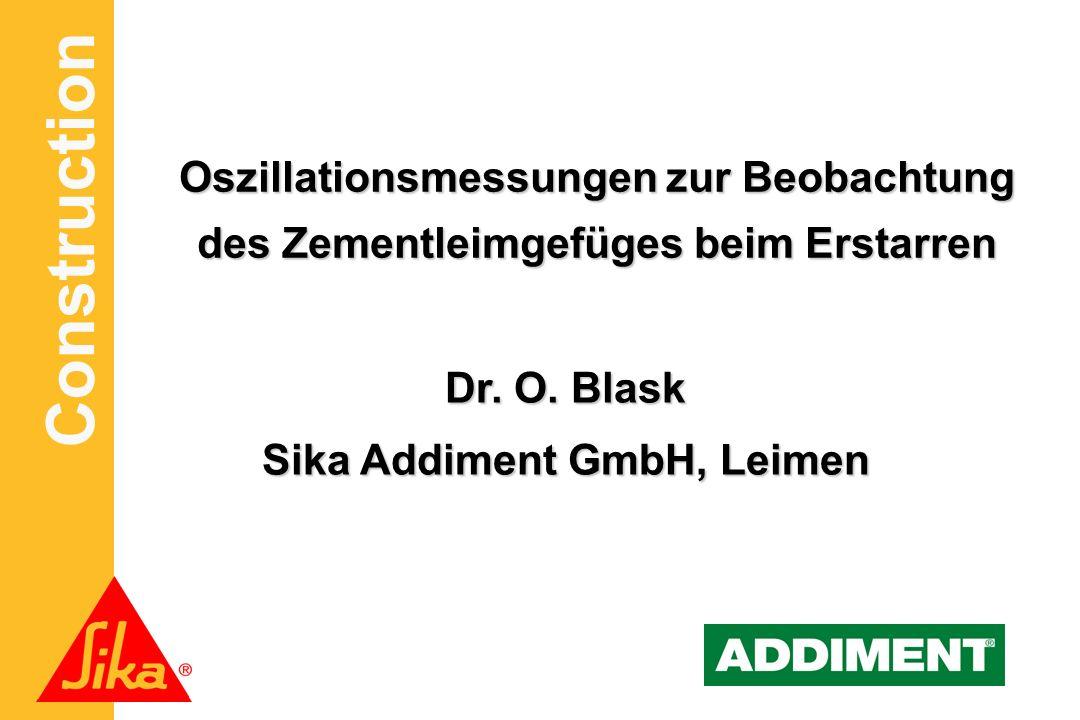 Construction Oszillationsmessungen zur Beobachtung des Zementleimgefüges beim Erstarren Dr. O. Blask Sika Addiment GmbH, Leimen