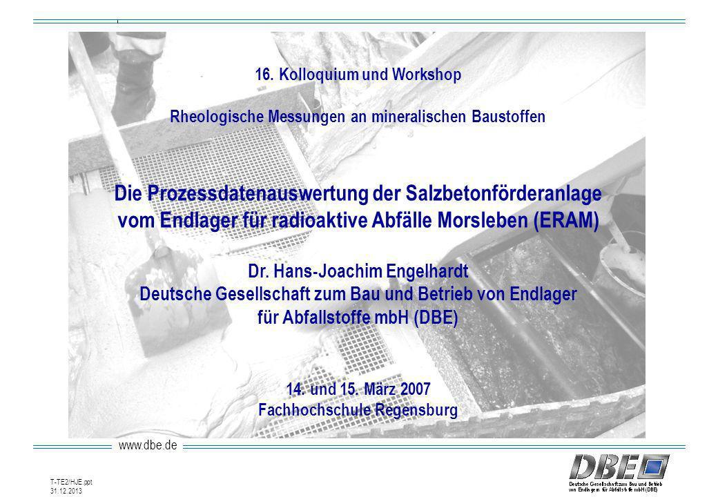 www.dbe.de 31.12.2013 T-TE2/HJE.ppt 16. Kolloquium und Workshop Rheologische Messungen an mineralischen Baustoffen Die Prozessdatenauswertung der Salz
