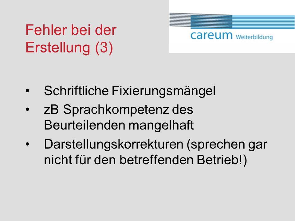 Fehler bei der Erstellung (3) Schriftliche Fixierungsmängel zB Sprachkompetenz des Beurteilenden mangelhaft Darstellungskorrekturen (sprechen gar nicht für den betreffenden Betrieb!)