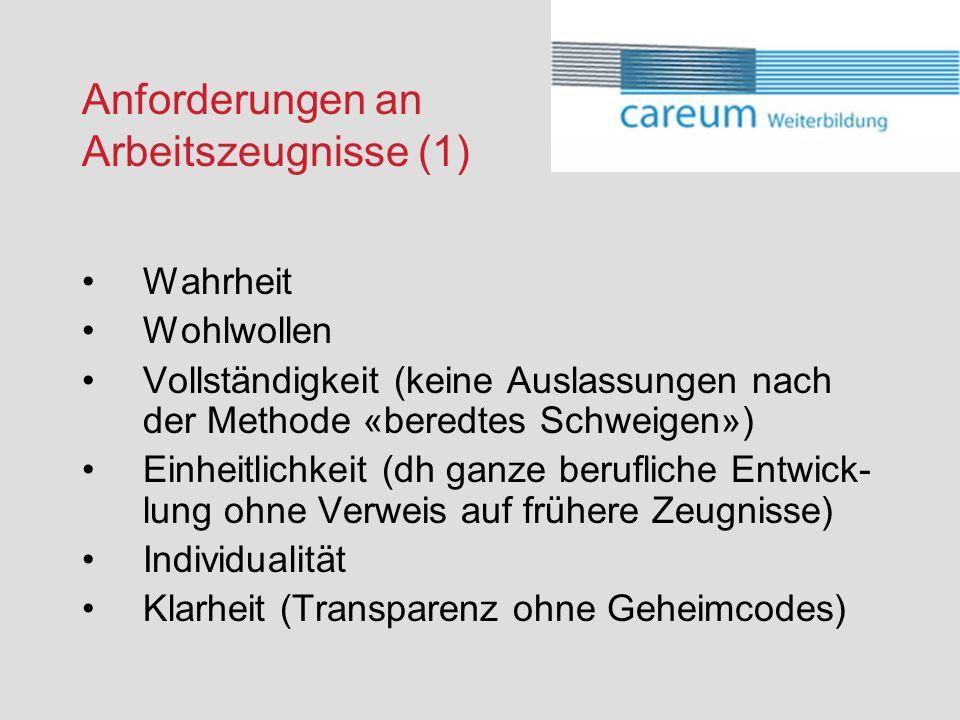 Anforderungen an Arbeitszeugnisse (1) Wahrheit Wohlwollen Vollständigkeit (keine Auslassungen nach der Methode «beredtes Schweigen») Einheitlichkeit (