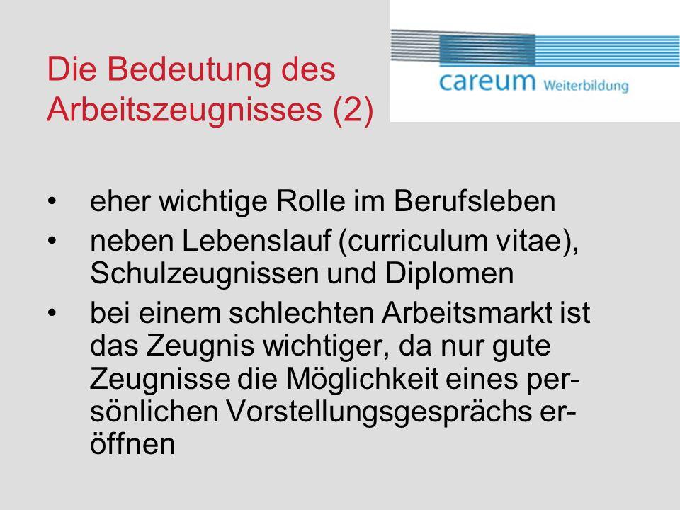 Die Bedeutung des Arbeitszeugnisses (2) eher wichtige Rolle im Berufsleben neben Lebenslauf (curriculum vitae), Schulzeugnissen und Diplomen bei einem