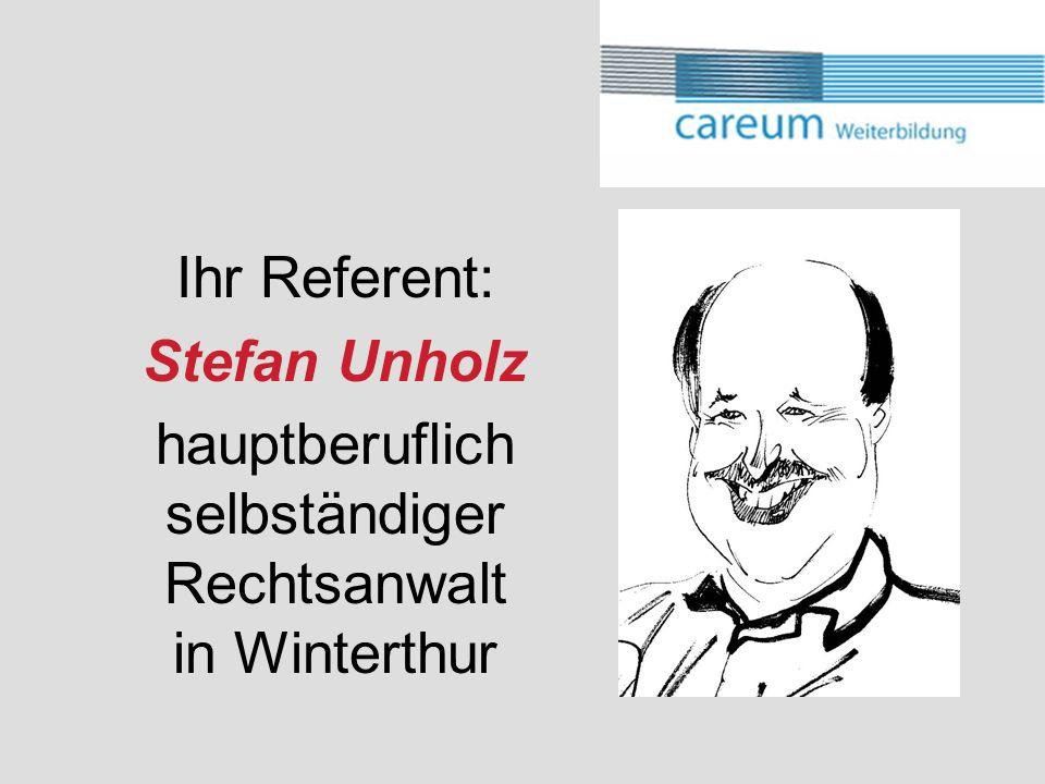 Ihr Referent: Stefan Unholz hauptberuflich selbständiger Rechtsanwalt in Winterthur