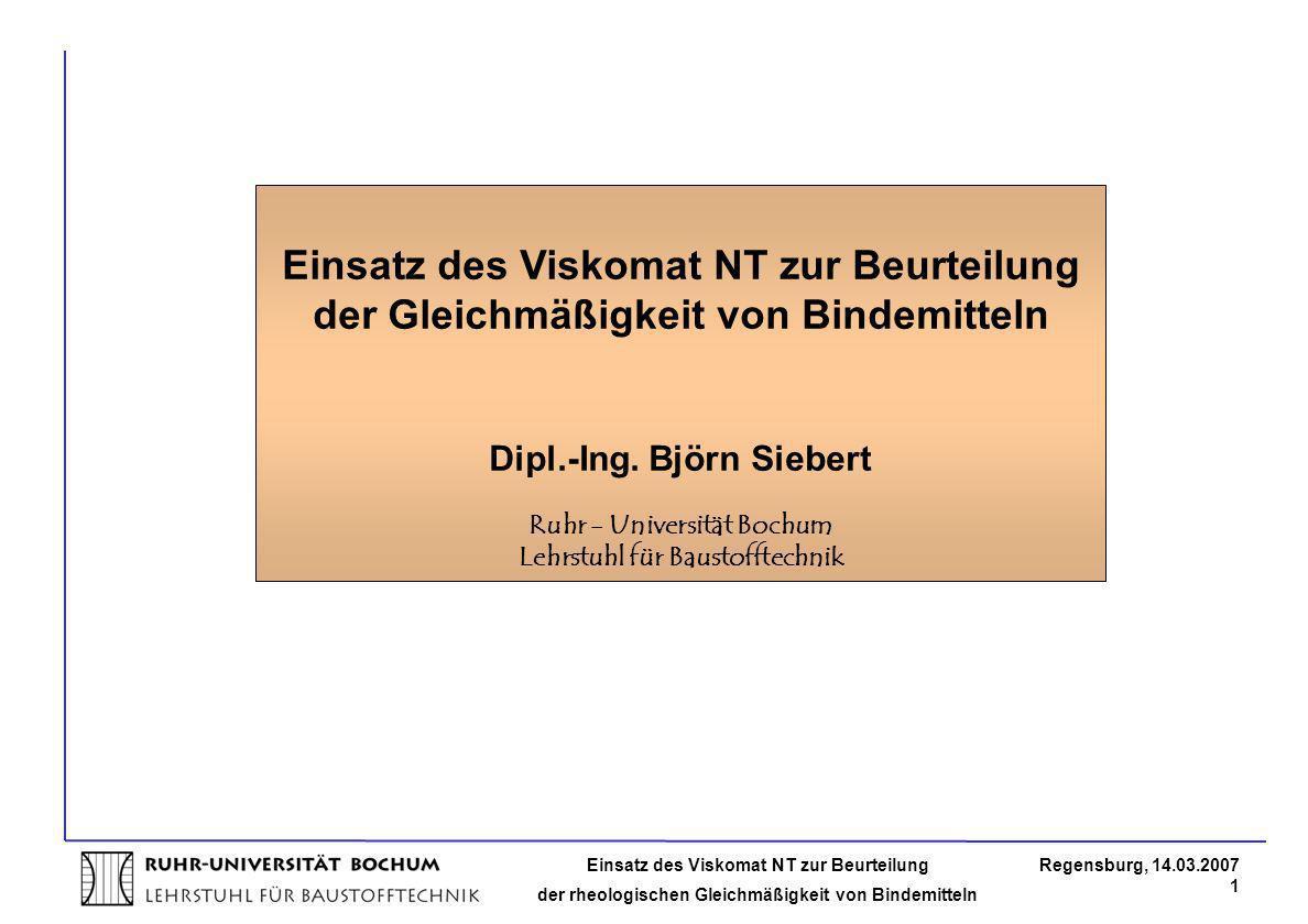 Einsatz des Viskomat NT zur Beurteilung der rheologischen Gleichmäßigkeit von Bindemitteln Regensburg, 14.03.2007 1 Einsatz des Viskomat NT zur Beurte