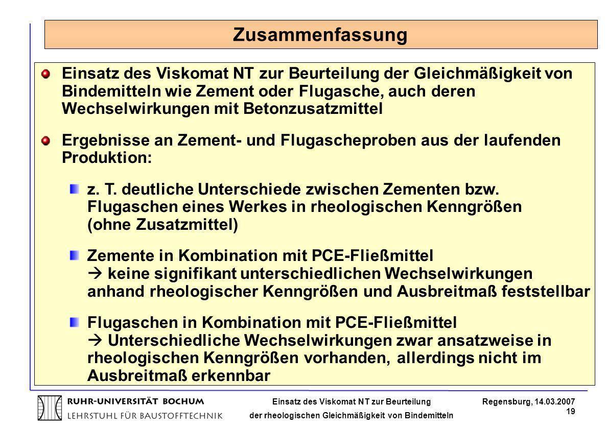Einsatz des Viskomat NT zur Beurteilung der rheologischen Gleichmäßigkeit von Bindemitteln Regensburg, 14.03.2007 19 Einsatz des Viskomat NT zur Beurt