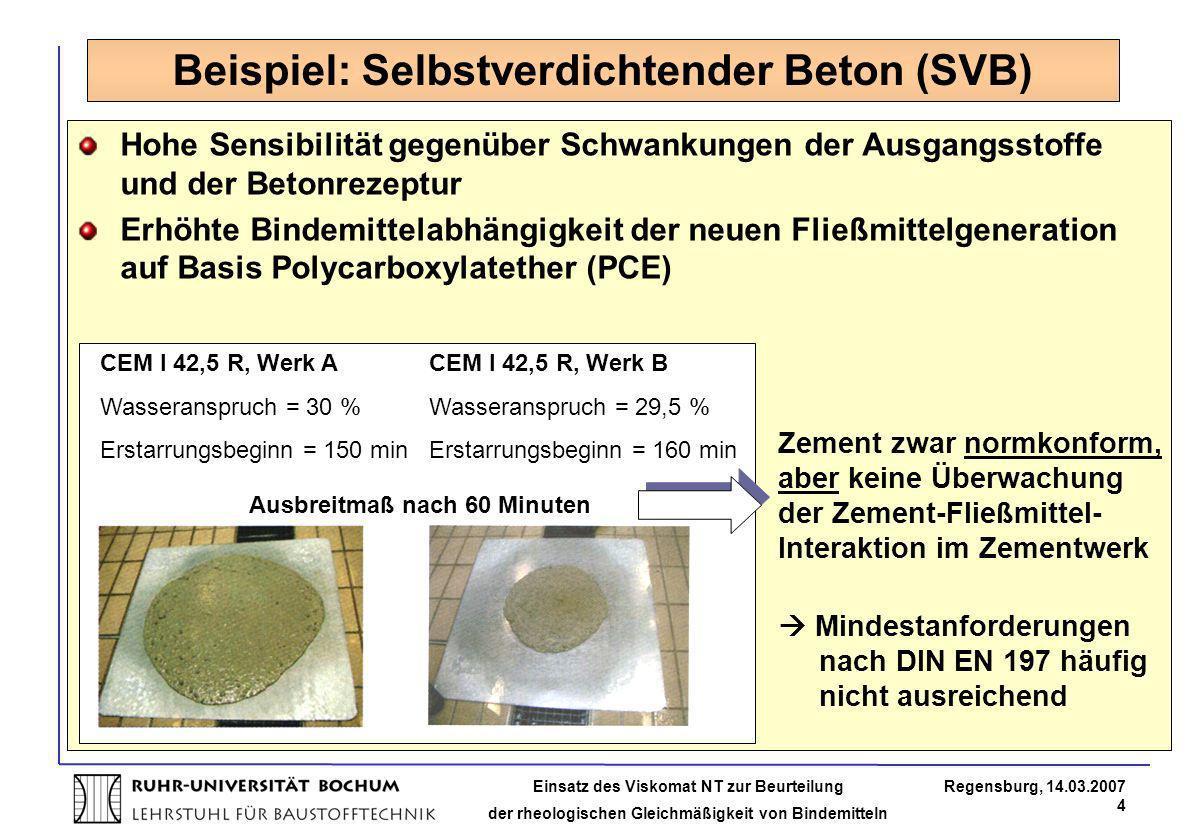 Einsatz des Viskomat NT zur Beurteilung der rheologischen Gleichmäßigkeit von Bindemitteln Regensburg, 14.03.2007 4 Beispiel: Selbstverdichtender Beto