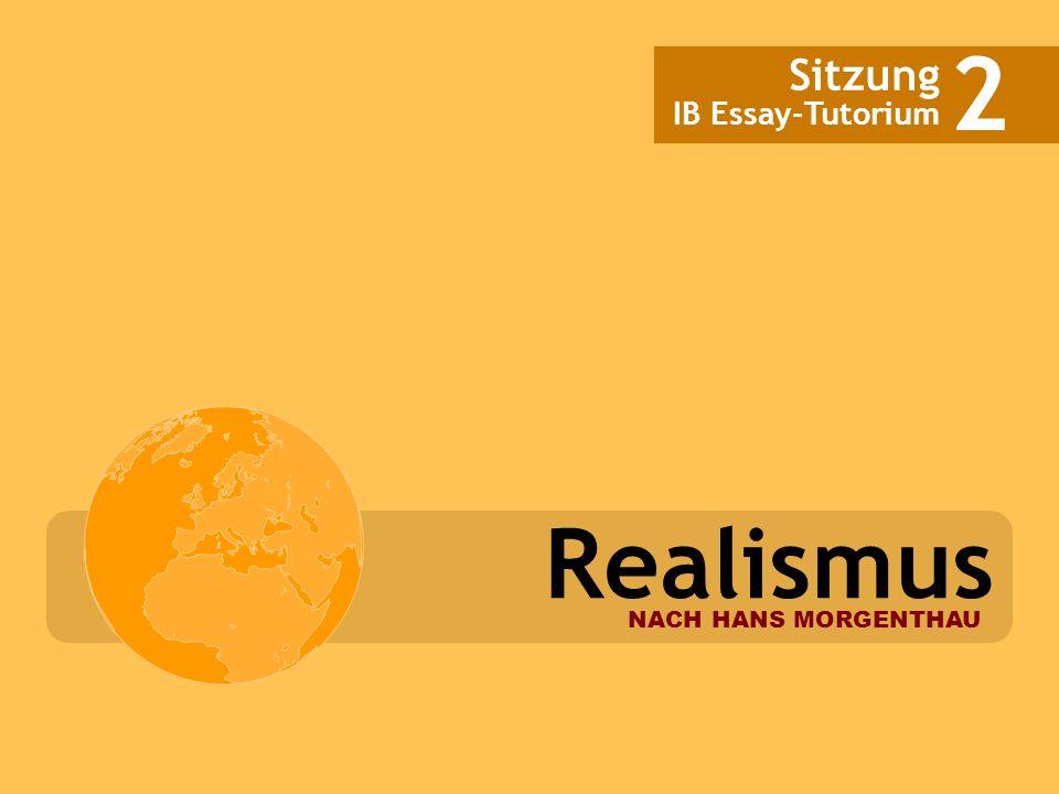 Realismus NACH HANS MORGENTHAU Sitzung IB Essay-Tutorium 2