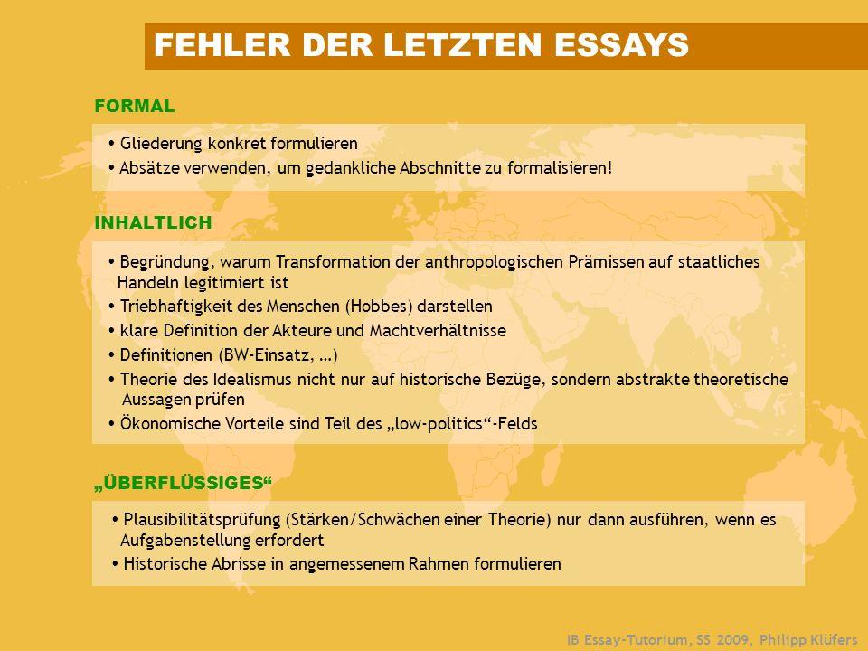 IB Essay-Tutorium, SS 2009, Philipp Klüfers FORMAL FEHLER DER LETZTEN ESSAYS Gliederung konkret formulieren Absätze verwenden, um gedankliche Abschnit