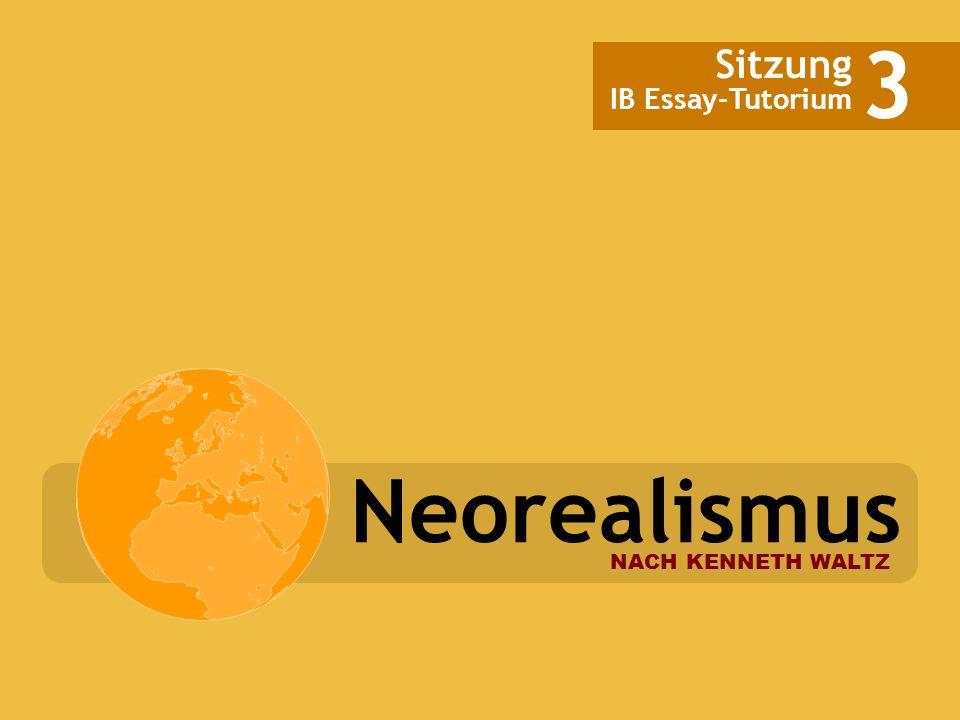 Neorealismus NACH KENNETH WALTZ Sitzung IB Essay-Tutorium 3
