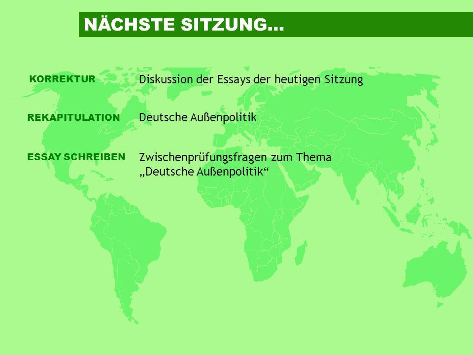REKAPITULATION Deutsche Außenpolitik ESSAY SCHREIBEN Zwischenprüfungsfragen zum Thema Deutsche Außenpolitik KORREKTUR Diskussion der Essays der heutig