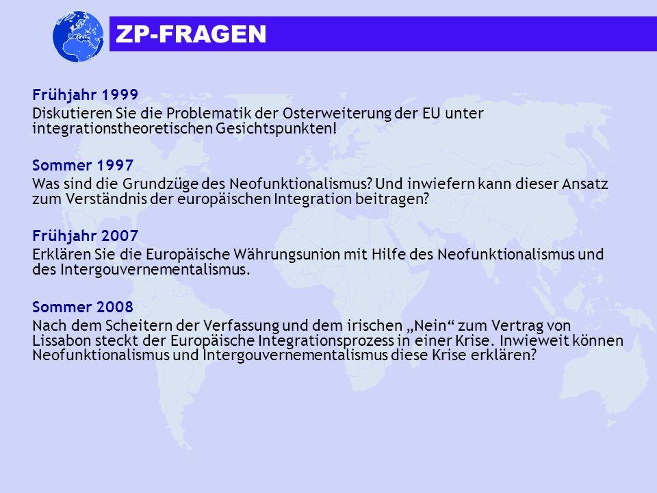 Frühjahr 1999 Diskutieren Sie die Problematik der Osterweiterung der EU unter integrationstheoretischen Gesichtspunkten! Sommer 1997 Was sind die Grun