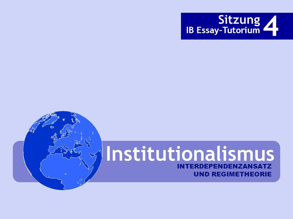 INTERDEPENDENZANSATZ UND REGIMETHEORIE Institutionalismus Sitzung IB Essay-Tutorium 4