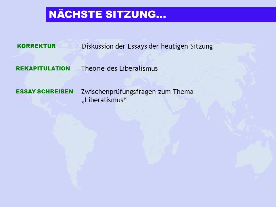 REKAPITULATION Theorie des Liberalismus ESSAY SCHREIBEN Zwischenprüfungsfragen zum Thema Liberalismus KORREKTUR Diskussion der Essays der heutigen Sit