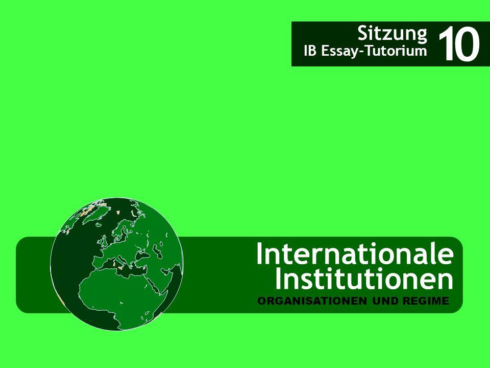 Internationale Institutionen Sitzung IB Essay-Tutorium 1 ORGANISATIONEN UND REGIME 0