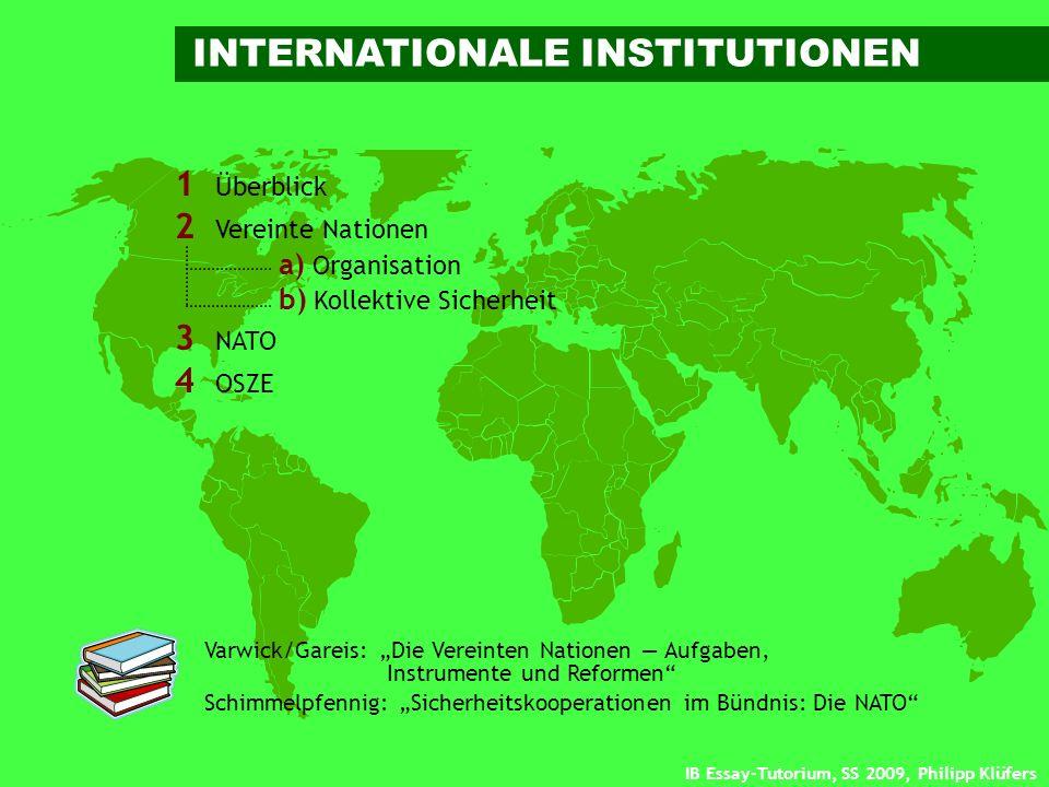 IB Essay-Tutorium, SS 2009, Philipp Klüfers Vereinte Nationen Welthandelsorganisation Vorgänger: GATT Internationaler Währungsfonds 1 Weltbank 1 GLOBAL INSTITUTIONZIELE REGIONAL Europäische Union NATO OSZE OAS Europarat Afrikanische Union Arabische Liga 1949 1995 1944 1946 192 153 185 Kollektive Sicherheit wirtschaftliche Koordination/Streitregelung Stabilisierung Finanz-/Währungspolitik Förderung/Kreditvergabe 1Bretton-Woods-Institutionen 27 26 56 35 47 53 21 Supranationale Integration Kollektive Verteidigung Kollektive Sicherheit; regionale Stabilität Regulative Zusammenarbeit Wahrung demokratischer Standards Allgemeine Kooperation Beziehungspflege, Kooperation, Souveränitätswahrung 1993 1949 1990 1948 1949 1984 1945 1 ÜBERBLICK