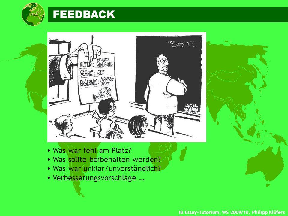 IB Essay-Tutorium, WS 2009/10, Philipp Klüfers Was war fehl am Platz? Was sollte beibehalten werden? Was war unklar/unverständlich? Verbesserungsvorsc
