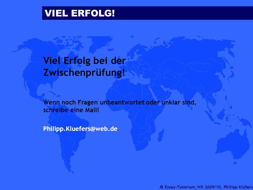 IB Essay-Tutorium, WS 2009/10, Philipp Klüfers Viel Erfolg bei der Zwischenprüfung! Wenn noch Fragen unbeantwortet oder unklar sind, schreibe eine Mai