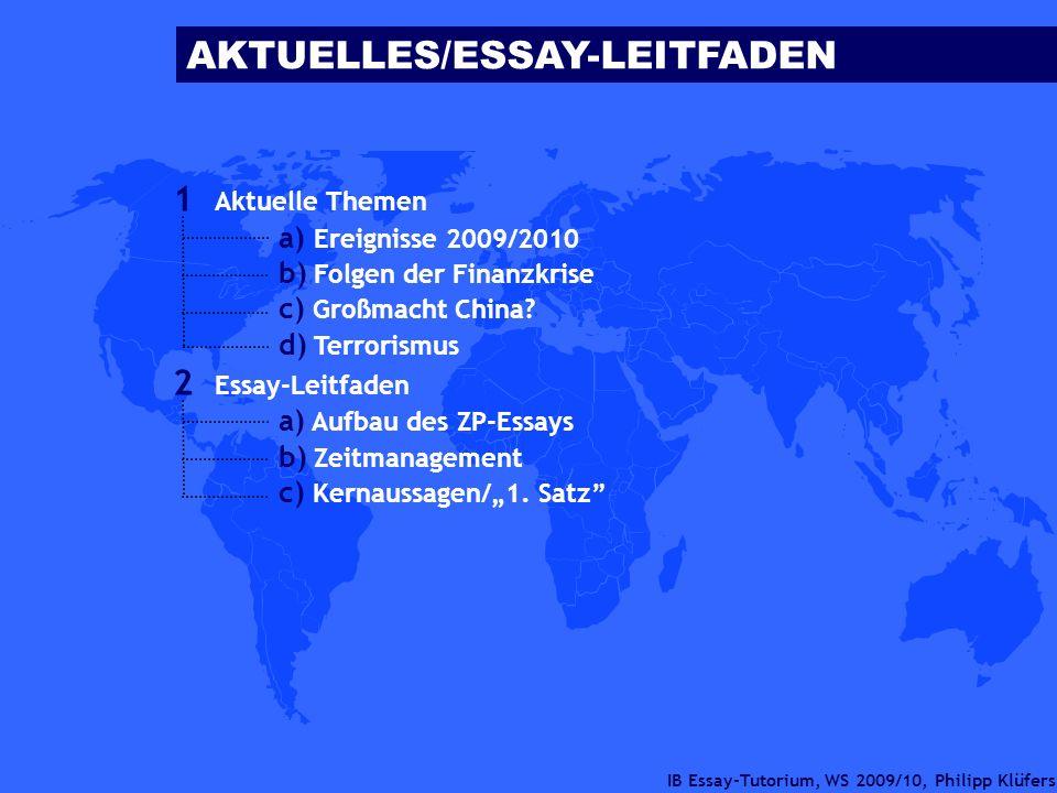 IB Essay-Tutorium, WS 2009/10, Philipp Klüfers 1 Aktuelle Themen a) Ereignisse 2009/2010 b) Folgen der Finanzkrise c) Großmacht China? d) Terrorismus