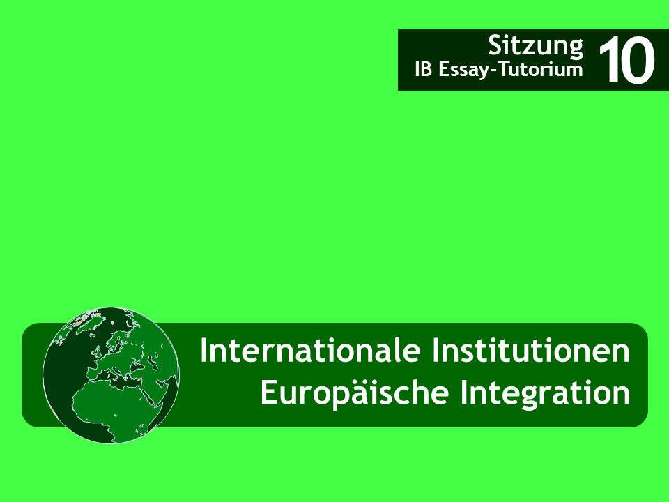 IB Essay-Tutorium, SS 2009, Philipp Klüfers 1 Phasen der EU-Integration 2 Zeittafel 3 Organe der EU Weidenfeld/Wessels: Europa von A bis Z EUROPÄISCHE INTEGRATION