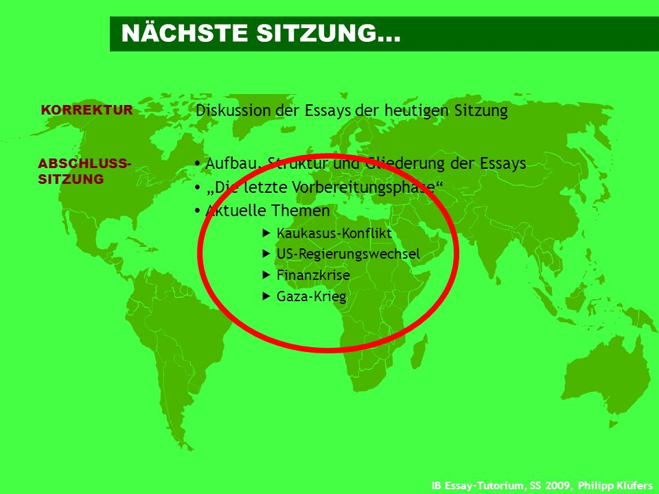 IB Essay-Tutorium, SS 2009, Philipp Klüfers ABSCHLUSS- SITZUNG Aufbau, Struktur und Gliederung der Essays Die letzte Vorbereitungsphase Aktuelle Theme