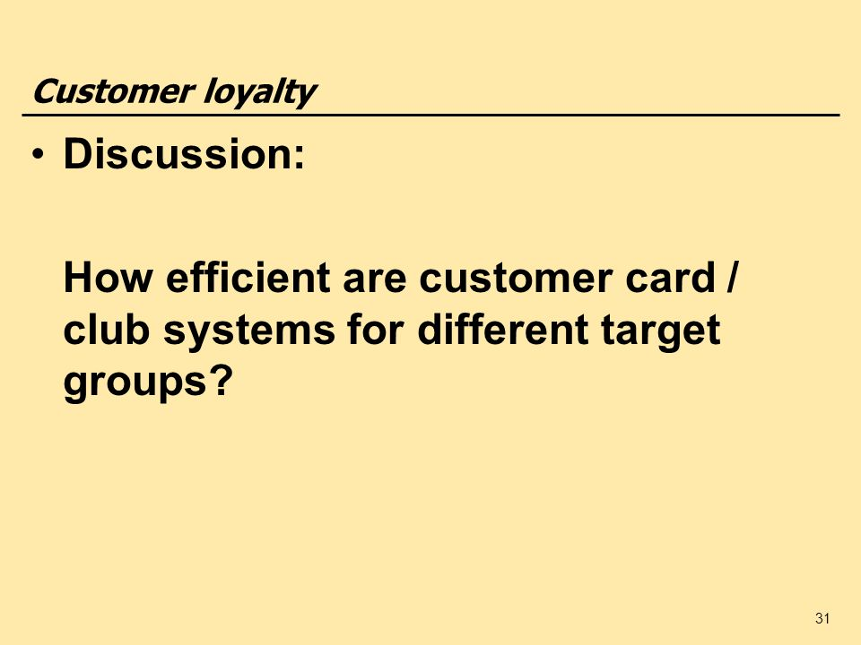 31 Customer loyalty Discussion: How efficient are customer card / club systems for different target groups?