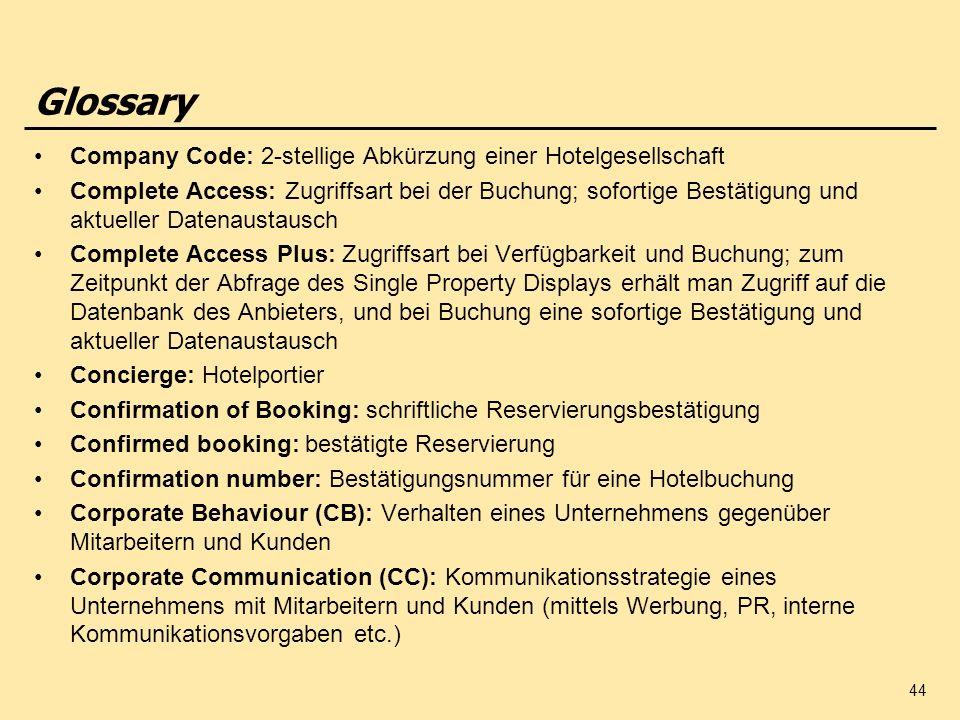 44 Company Code: 2-stellige Abkürzung einer Hotelgesellschaft Complete Access: Zugriffsart bei der Buchung; sofortige Bestätigung und aktueller Datena