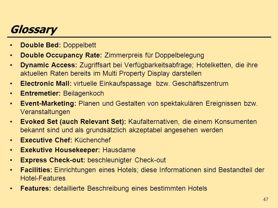 47 Glossary Double Bed: Doppelbett Double Occupancy Rate: Zimmerpreis für Doppelbelegung Dynamic Access: Zugriffsart bei Verfügbarkeitsabfrage; Hotelk