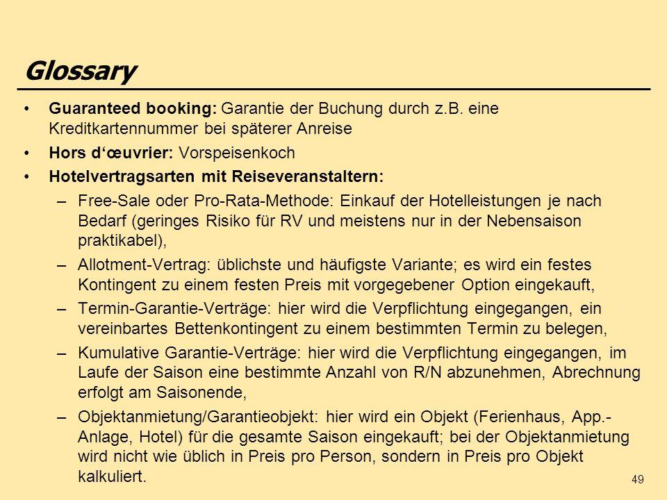 49 Guaranteed booking: Garantie der Buchung durch z.B. eine Kreditkartennummer bei späterer Anreise Hors dœuvrier: Vorspeisenkoch Hotelvertragsarten m