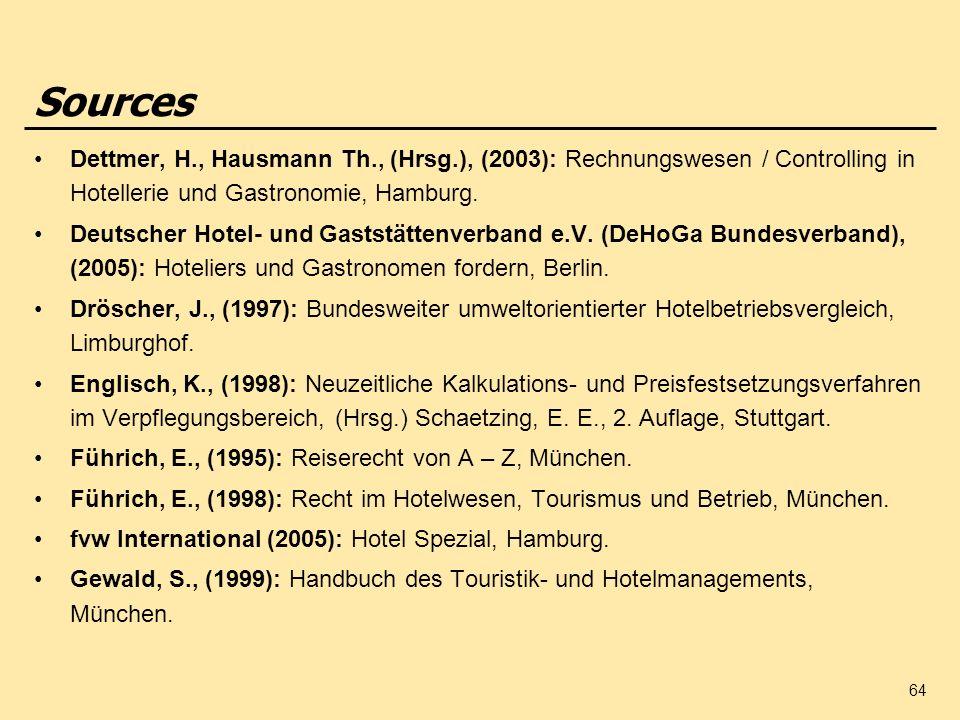 64 Sources Dettmer, H., Hausmann Th., (Hrsg.), (2003): Rechnungswesen / Controlling in Hotellerie und Gastronomie, Hamburg. Deutscher Hotel- und Gasts