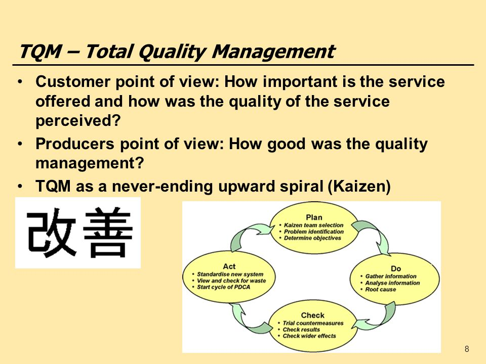 8 TQM – Total Quality Management Customer point of view: How important is the service offered and how was the quality of the service perceived? Produc
