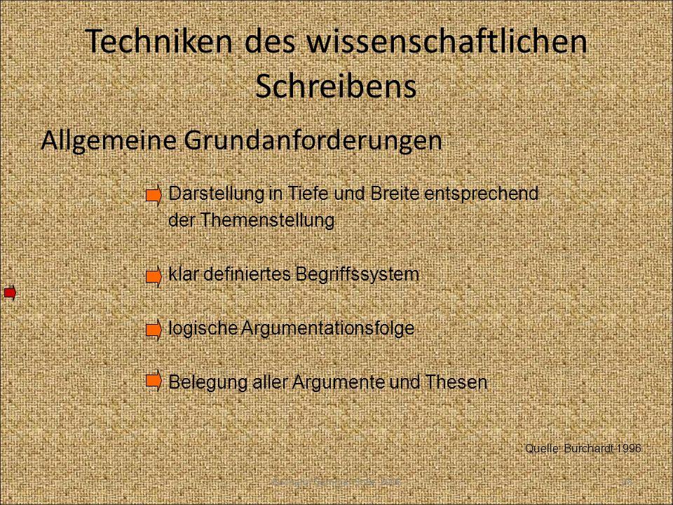 Techniken des wissenschaftlichen Schreibens Allgemeine Grundanforderungen Quelle: Burchardt,1996 Darstellung in Tiefe und Breite entsprechend der Them