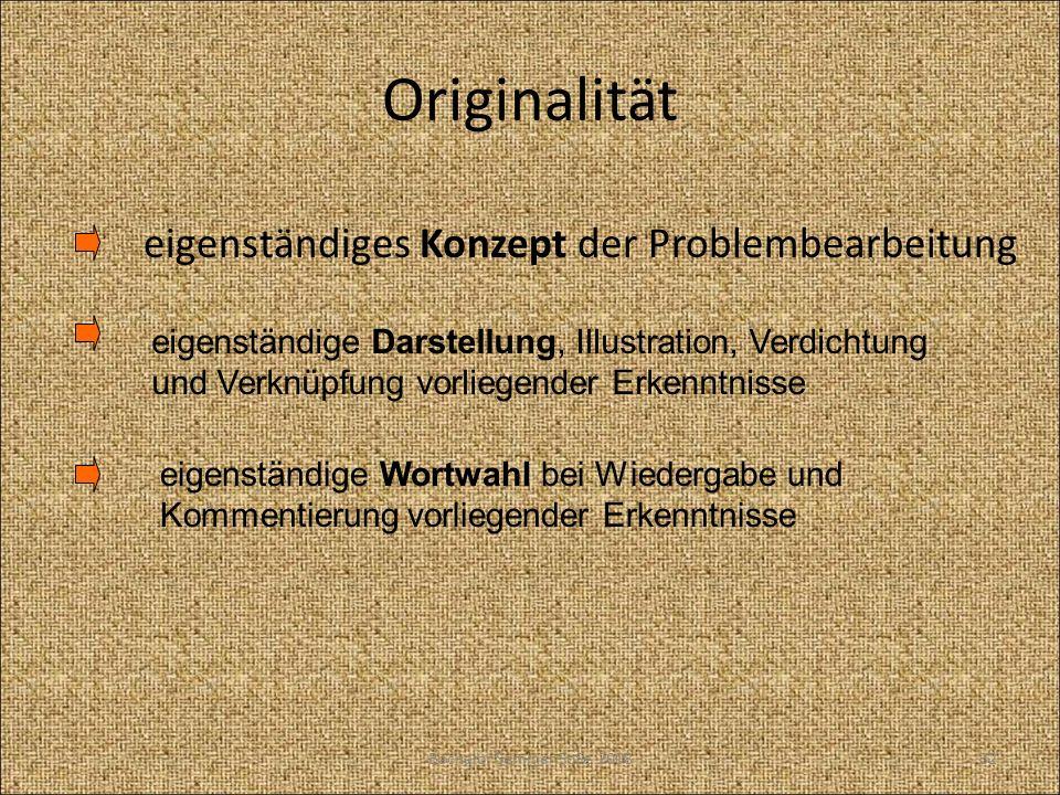 Originalität eigenständiges Konzept der Problembearbeitung eigenständige Darstellung, Illustration, Verdichtung und Verknüpfung vorliegender Erkenntni