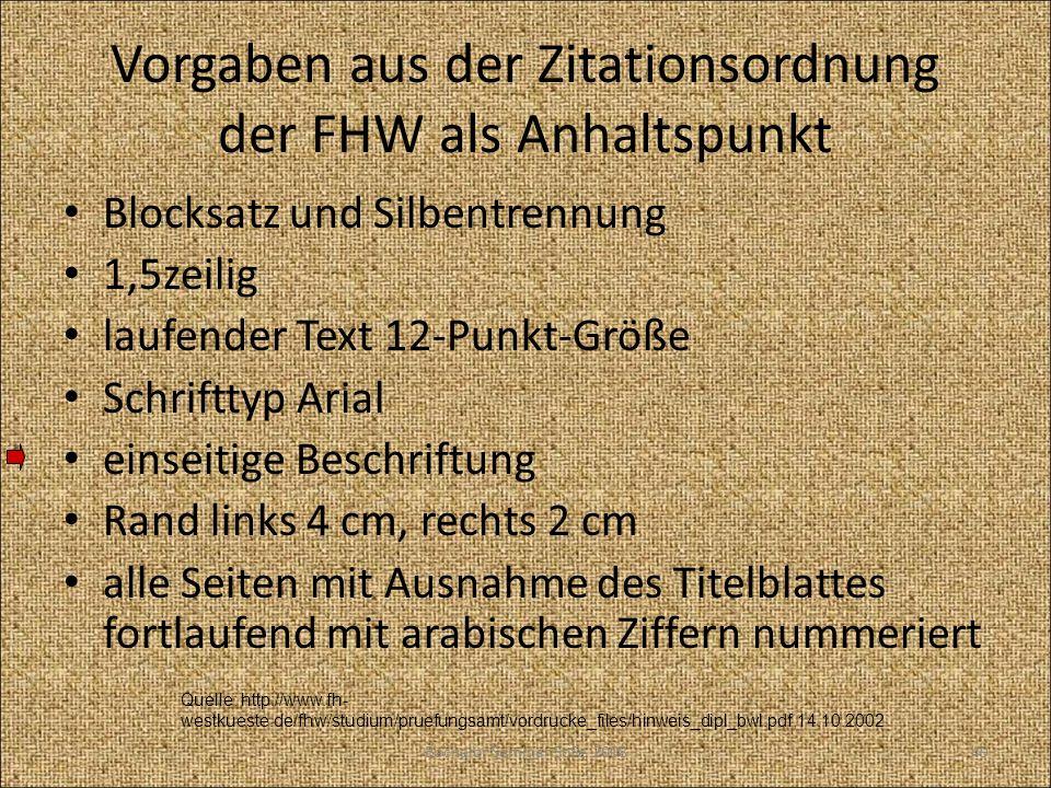Vorgaben aus der Zitationsordnung der FHW als Anhaltspunkt Blocksatz und Silbentrennung 1,5zeilig laufender Text 12-Punkt-Größe Schrifttyp Arial einse