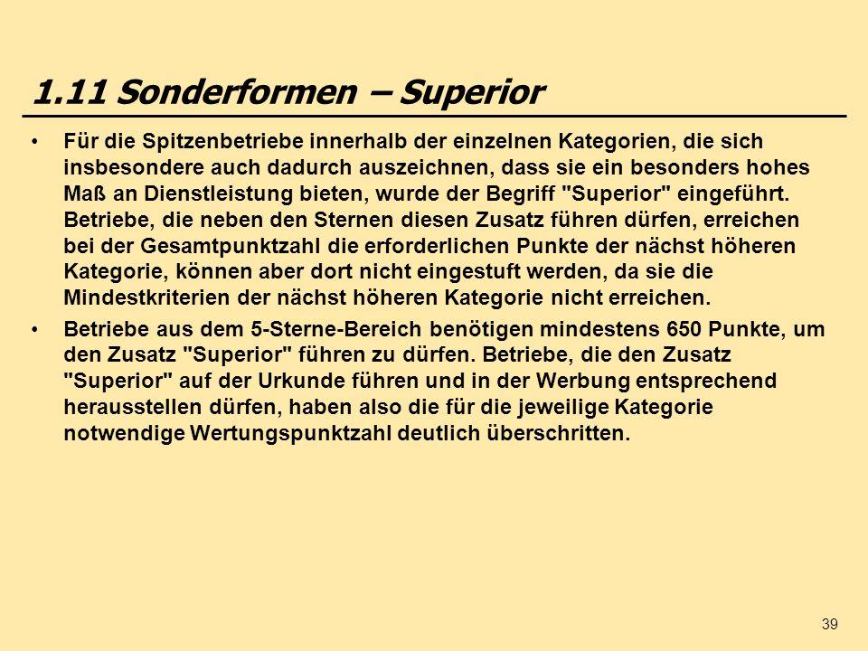 39 1.11 Sonderformen – Superior Für die Spitzenbetriebe innerhalb der einzelnen Kategorien, die sich insbesondere auch dadurch auszeichnen, dass sie ein besonders hohes Maß an Dienstleistung bieten, wurde der Begriff Superior eingeführt.
