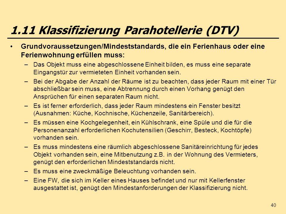 40 1.11 Klassifizierung Parahotellerie (DTV) Grundvoraussetzungen/Mindeststandards, die ein Ferienhaus oder eine Ferienwohnung erfüllen muss: –Das Obj